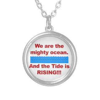 We Are the Mighty Ocean and the Tide is Rising Silver Plated Necklace