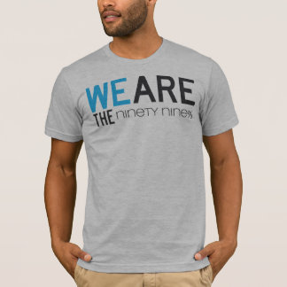 We Are The Ninety Nine Percent T-Shirt