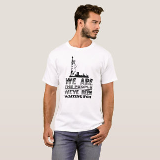 We Are The People We've Been Waiting For  Shirt