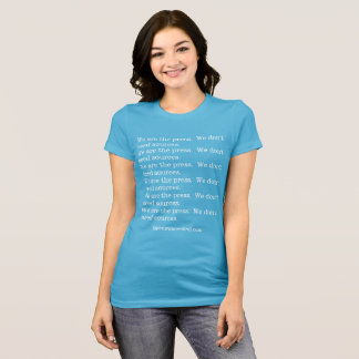 We are the press.  We don't need sources.  T shirt
