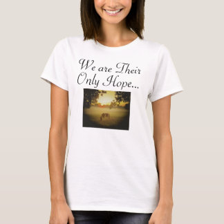 We are Their, Only Hope... T-Shirt