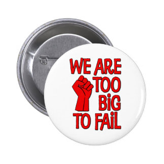 We Are Too Big To Fail 6 Cm Round Badge