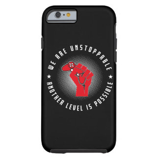 We Are Unstoppable - Another Level Is Possible Tough iPhone 6 Case