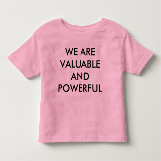 We are Valuable and Powerful Women's March Toddler T-Shirt