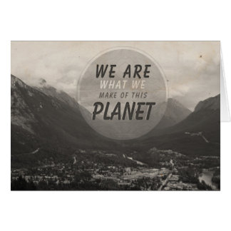 We Are What We Make Of This Planet Greeting Cards