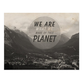 We Are What We Make Of This Planet Post Cards