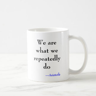 We are what we repeatedly do, ---Aristotle Coffee Mug