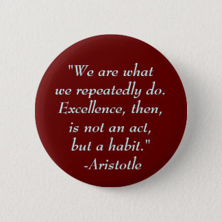 """""""We are whatwe repeatedly do. Exce... - Customized 6 Cm Round Badge"""
