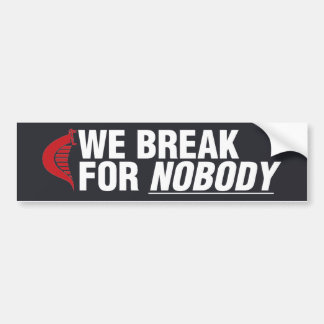 We Break For Nobody (sticker-black) Bumper Sticker