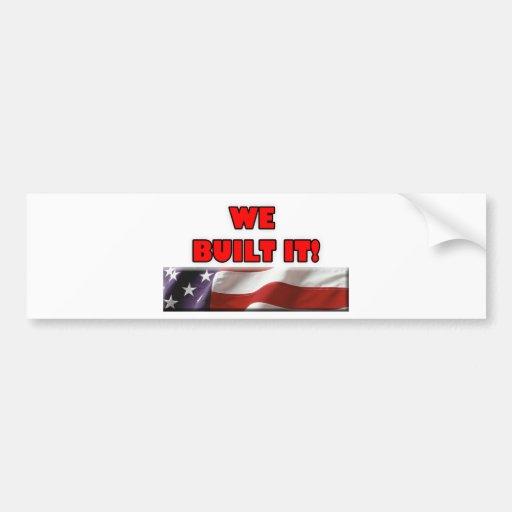We Built It America Bumper Stickers