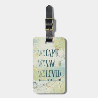 We Came, We Saw, We Loved Quote and Map Luggage Tag