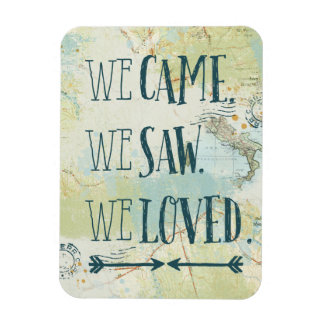 We Came, We Saw, We Loved Quote and Map Magnet