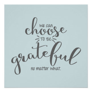 We Can Choose To Be Grateful No Matter What Poster