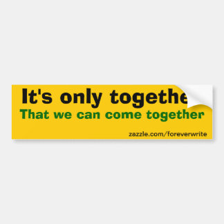 we can come together car bumper sticker