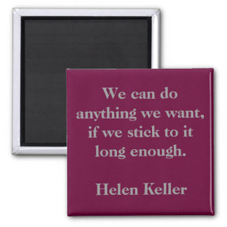 We can do anything we want, if we stick to it l... square magnet