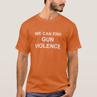 We Can End Gun Violence t-shirt
