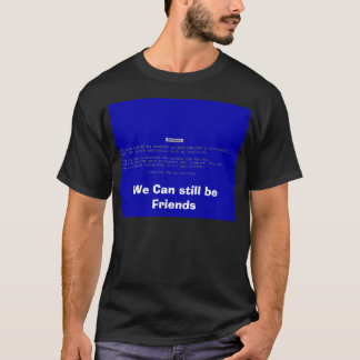 We can still be friens, We Can still be Friends T-Shirt