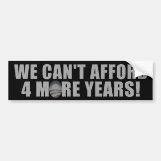 We Can't afford 4 more years - Anti Barack Obama Bumper Sticker
