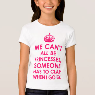 We Can't All Be Princesses Girls T-Shirts