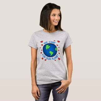 We Care About Our Planet T-Shirt