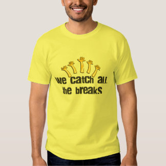 We Catch All the Breaks Tee Shirt