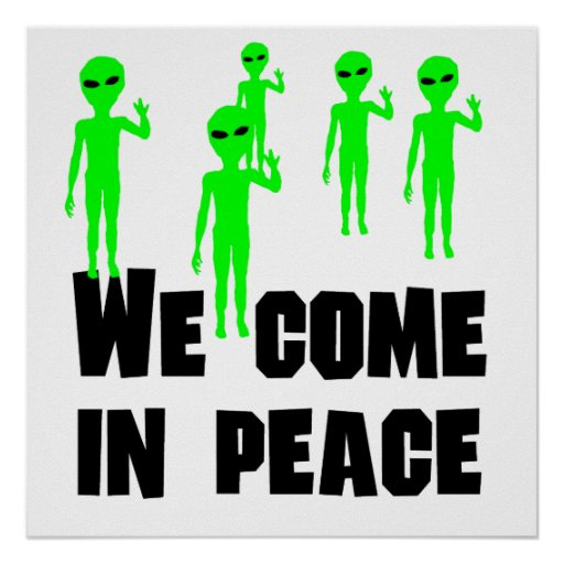 We Come In Peace Posters