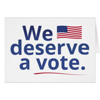 We Deserve a Vote (with American flag) Greeting Card