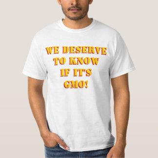 We Deserve to Know if it's GMO! Custom! T-Shirt