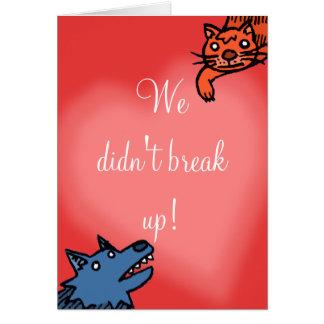 We didn't break up! greeting card