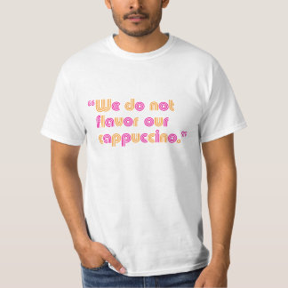 We do not flavor our cappuccino t shirt