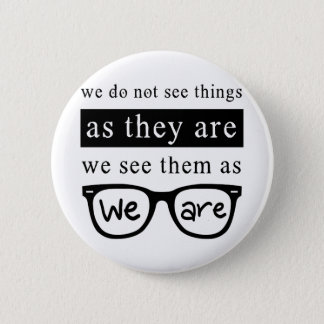We Do Not See Things As They Are 6 Cm Round Badge