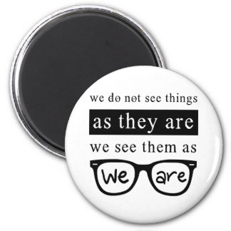 We Do Not See Things As They Are 6 Cm Round Magnet
