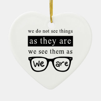We Do Not See Things As They Are Ceramic Heart Decoration