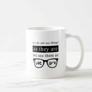 We Do Not See Things As They Are Coffee Mug