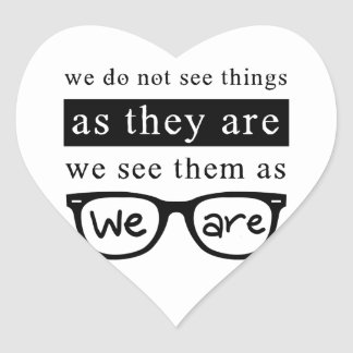 We Do Not See Things As They Are Heart Sticker