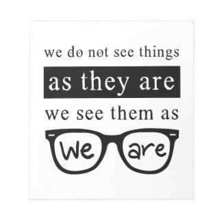 We Do Not See Things As They Are Notepad