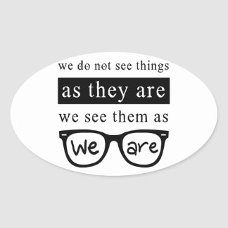 We Do Not See Things As They Are Oval Sticker