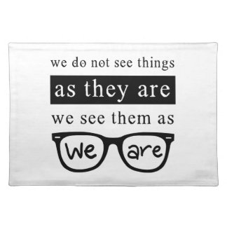 We Do Not See Things As They Are Placemat