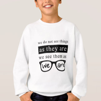 We Do Not See Things As They Are Sweatshirt