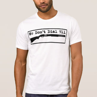 We Don't Dial 911 T-Shirt
