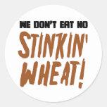 We Don't Eat No Stinkin' Wheat Celiac Gluten Free Round Stickers
