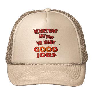 We don't need ANY job, we need GOOD JOB$ funny Trucker Hats