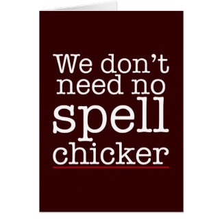 We don't need no spell chicker (checker) card