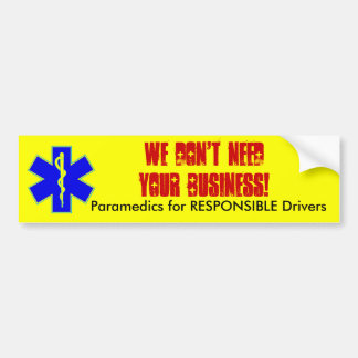 We Don't Need YOUR Business!, Paramedics ... Car Bumper Sticker