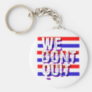 """WE DON'T QUIT"", said President Obama Keychains"