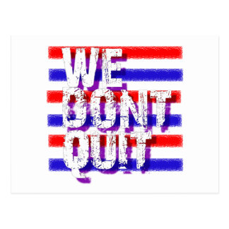 """""""WE DON'T QUIT"""", said President Obama Post Cards"""