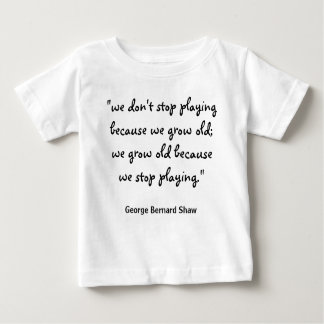 we-dont-stop-playing-because-we-grow-old01 baby T-Shirt