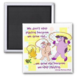 We Don't Stop Playing Because We Grow Old Magnet