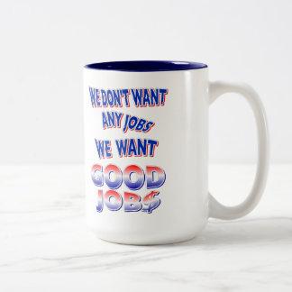 We don't want ANY jobs - we want GOOD JOBS mug