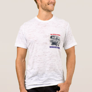 We Drive only Mercedes Benz, I love this car T-Shirt